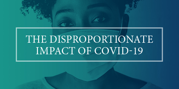 The Disproportionate Impact of COVID-19